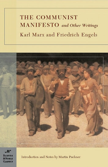 The Communist Manifesto and Other Writings (Barnes & Noble Classics Series) ebook by Karl Marx,Friedrich Engels,Martin Puchner