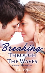 Breaking Through the Waves (Hawaiian Crush #2) ebook by E. L. Todd
