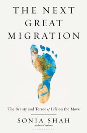 The Next Great Migration - The Beauty and Terror of Life on the Move ebook by Sonia Shah