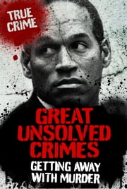 Great Unsolved Crimes: Getting Away With Murder ebook by Rodney Castleden