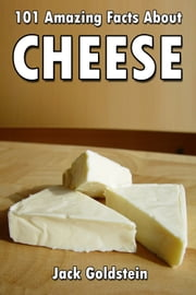 101 Amazing Facts about Cheese ebook by Jack Goldstein