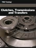 Auto Mechanic - Clutches, Transmissions and Transfers (Mechanics and Hydraulics) ebook by TSD Training