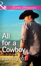 All for a Cowboy (Mills & Boon Superromance) (The Montana Way, Book 3) ebook by Jeannie Watt