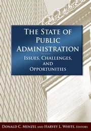 The State of Public Administration - Issues, Challenges and Opportunities ebook by Donald C Menzel,Jay D White