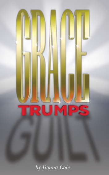 Grace Trumps Guilt ebook by Donna Cole