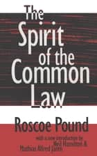 The Spirit of the Common Law ebook by Roscoe Pound