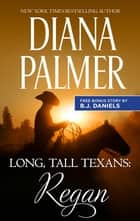 Long, Tall Texans - Regan - Regan/Second Chance Cowboy ebook by Diana Palmer, B.J. Daniels