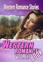 THE WESTERN ROMANCE BOOK VOL. III - 16 TIMELESS WESTERN ROMANCE STORIES eBook by GRACE LIVINGSTON HILL, WILLIAM MACLEOD RAINE, ZANE GREY,...