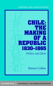 Chile: The Making of a Republic, 1830 1865: Politics and Ideas ebook by Collier, Simon