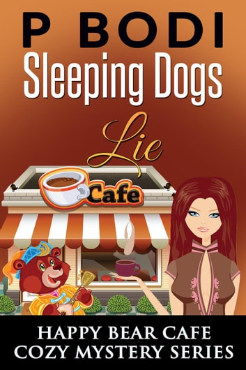 Sleeping Dogs Lie - Happy Bear Cafe Cozy Mystery Series, #5 ebook by P Bodi