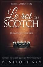 Le roi du Scotch - Scotch, #1 ebook by Penelope Sky