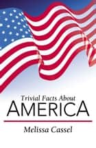 Trivial Facts About America ebook by Melissa Cassel