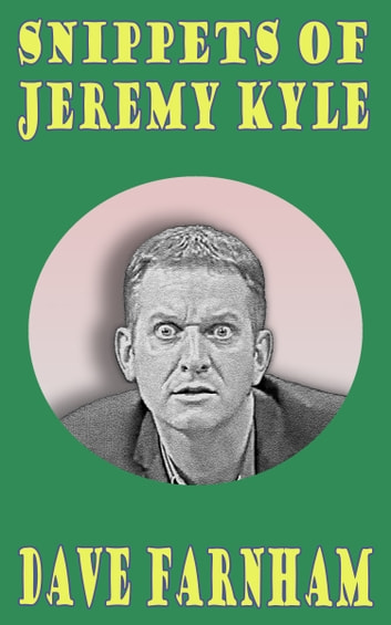Snippets of Jeremy Kyle ebook by Dave Farnham
