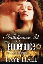 Indulgence and Temperance ebook by Faye Hall