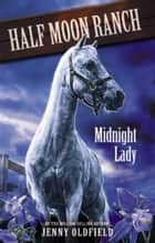 Horses of Half-Moon Ranch 5: Midnight Lady ebook by Jenny Oldfield