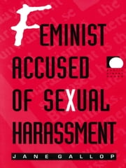 Feminist Accused of Sexual Harassment ebook by Jane Gallop
