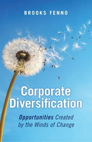 Corporate Diversification - Opportunities Created by the Winds of Change ebook by Brooks Fenno