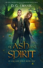 Of Ash and Spirit - Of Ash and Spirit Trilogy Book One ebook by D.G. Swank, Denise Grover Swank