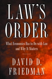 Law's Order - What Economics Has to Do with Law and Why It Matters ebook by David D. Friedman