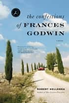 The Confessions of Frances Godwin eBook by Robert Hellenga