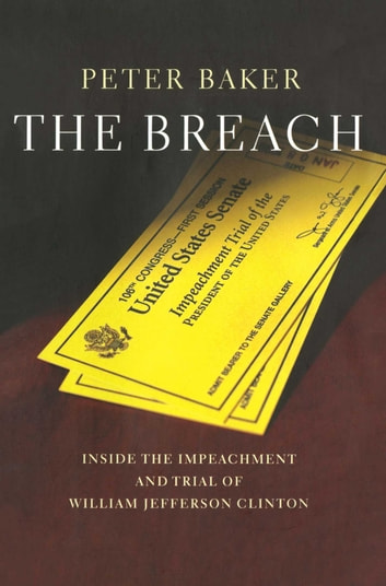 The Breach - Inside the Impeachment and Trial of William Jefferson Clinton ebook by Peter Baker