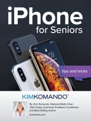 iPhone for Seniors: Tips and Tricks ebook by Kim Komando