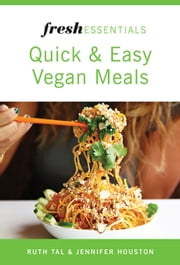 Fresh Essentials: Quick And Easy Vegan Meals ebook by Ruth Tal,Jennifer Houston