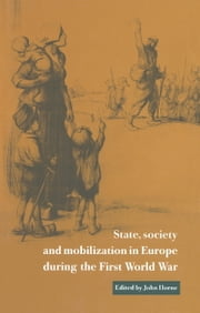 State, Society and Mobilization in Europe during the First World War ebook by John Horne