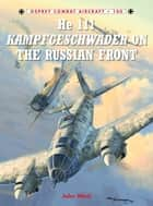 He 111 Kampfgeschwader on the Russian Front ebook by John Weal, John Weal