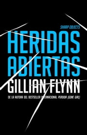 Heridas abiertas - (Sharp Objects Spanish-language Edition) ebook by Gillian Flynn
