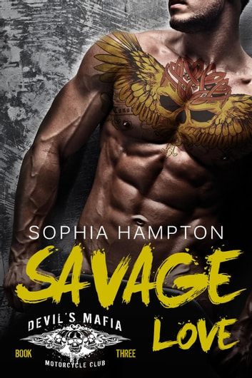 Savage Love - Devil's Mafia MC, #3 ebook by Sophia Hampton
