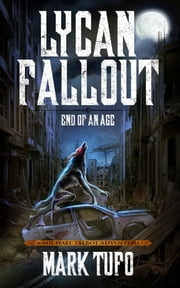 Lycan Fallout 3: End Of An Age - A Michael Talbot Adventure ebook by Mark Tufo