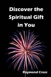 Discover the Spiritual Gift in You ebook by Raymond Cross