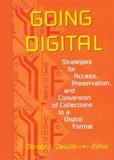Going Digital - Strategies for Access, Preservation, and Conversion of Collections to a Digital Format ebook by Donald L Dewitt