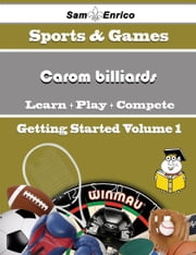 A Beginners Guide to Carom billiards (Volume 1) - A Beginners Guide to Carom billiards (Volume 1) ebook by Joel Swartz