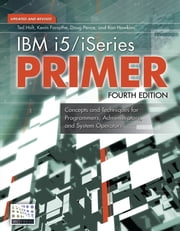 IBM I5/iSeries Primer: Concepts and Techniques for Programmers, Administrators, and System Operators ebook by Forsythe, Kevin