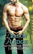 Dragon Pledge - Half Fae Hunter, #4 ebook by J.C. Diem
