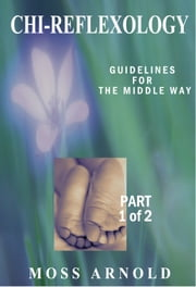 Chi-Reflexology - Guidelines for the Middle Way ebook by Moss Arnold
