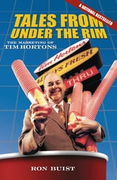 Tales from Under the Rim - The Marketing of Tim Hortons ebook by Ron Buist