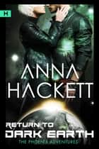 Return to Dark Earth (Phoenix Adventures #7) ebook by Anna Hackett