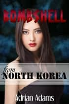 Bombshell from North Korea ebook by Adrian Adams