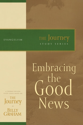 Embracing the Good News - The Journey Study Series ebook by Billy Graham