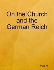 On the Church and the German Reich ebook by Pius XI