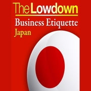 The Lowdown: Business Etiquette - Japan audiobook by Rochelle Kopp, Pernille Rudlin