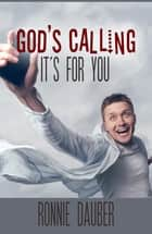 God's Calling...It's For You! ebook by Ronnie Dauber