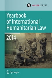 Yearbook of International Humanitarian Law Volume 17, 2014 ebook by Terry D. Gill,Robin Geiß,Heike Krieger,Tim McCormack,Christophe Paulussen,Jessica Dorsey