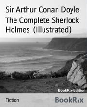 The Complete Sherlock Holmes (Illustrated) ebook by Sir Arthur Conan Doyle