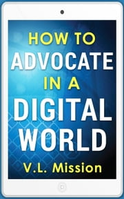 How To Advocate In A Digital World ebook by V.L. Mission