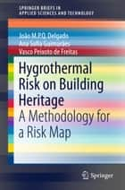 Hygrothermal Risk on Building Heritage - A Methodology for a Risk Map ebook by João M.P.Q. Delgado, Ana Sofia Guimarães, Vasco Peixoto de Freitas