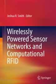 Wirelessly Powered Sensor Networks and Computational RFID ebook by Joshua R. Smith